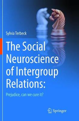 The Social Neuroscience of Intergroup Relations: - Sylvia Terbeck