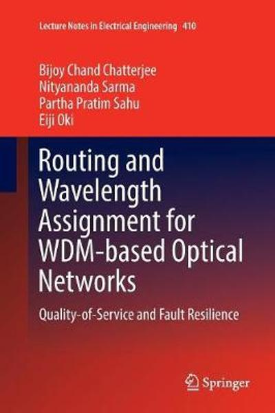 Routing and Wavelength Assignment for WDM-based Optical Networks - Bijoy Chand Chatterjee