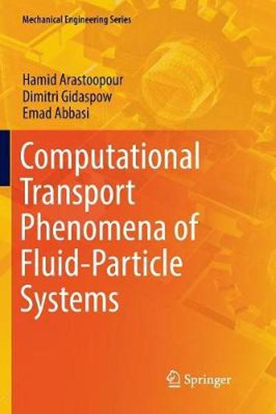Computational Transport Phenomena of Fluid-Particle Systems - Hamid Arastoopour