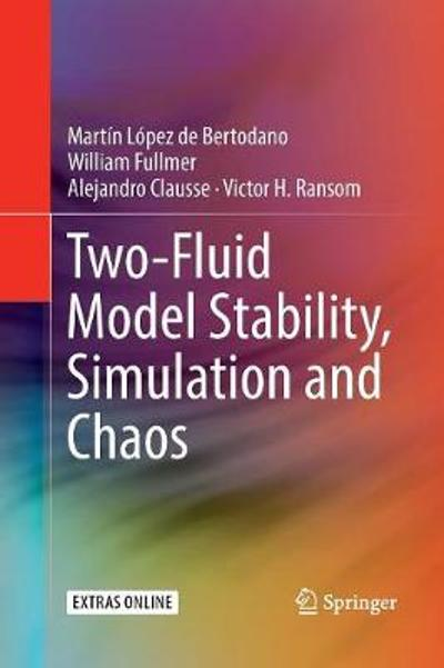 Two-Fluid Model Stability, Simulation and Chaos - Martin Lopez de Bertodano