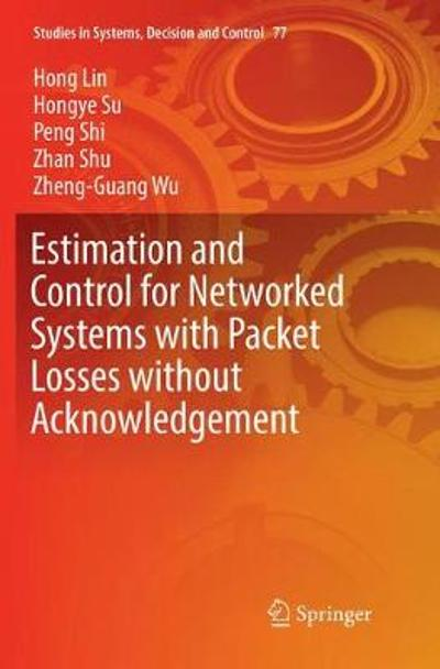 Estimation and Control for Networked Systems with Packet Losses without Acknowledgement - Hong Lin