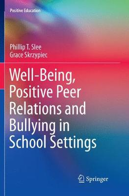 Well-Being, Positive Peer Relations and Bullying in School Settings - Phillip T. Slee