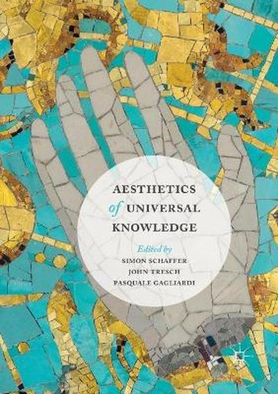 Aesthetics of Universal Knowledge - Simon Schaffer