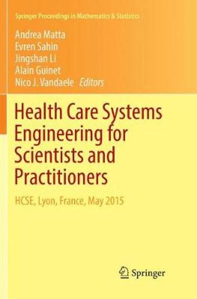 Health Care Systems Engineering for Scientists and Practitioners - Andrea Matta