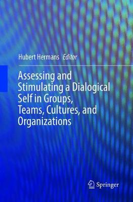 Assessing and Stimulating a Dialogical Self in Groups, Teams, Cultures, and Organizations - Hubert Hermans