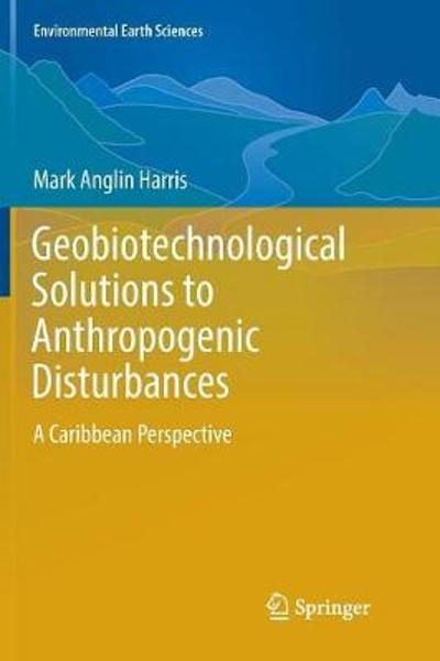 Geobiotechnological Solutions to Anthropogenic Disturbances - Mark Anglin Harris