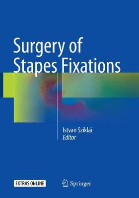 Surgery of Stapes Fixations - Istvan Sziklai