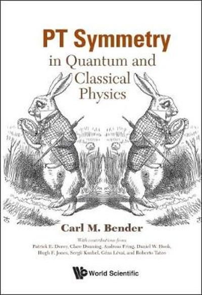 Pt Symmetry: In Quantum And Classical Physics - Carl M Bender