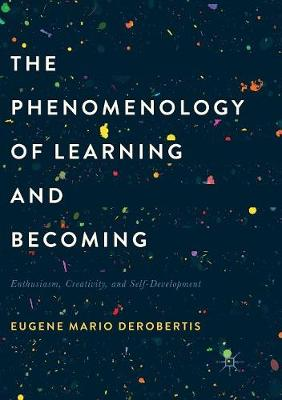 The Phenomenology of Learning and Becoming - Eugene Mario DeRobertis