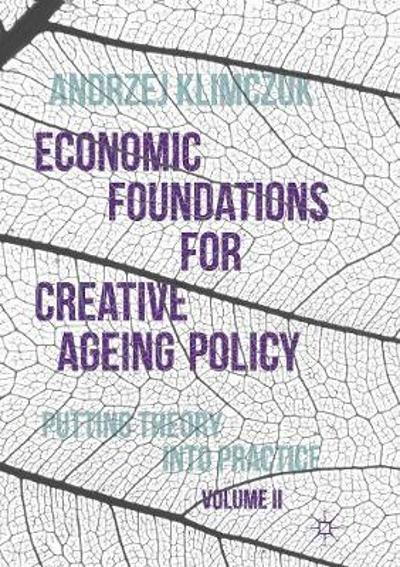 Economic Foundations for Creative Ageing Policy, Volume II - Andrzej Klimczuk
