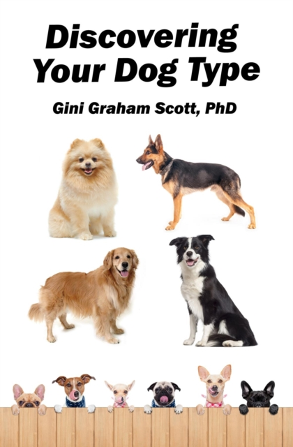 Discovering Your Dog Type - Gini Graham Scott