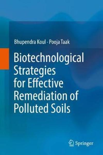 Biotechnological Strategies for Effective Remediation of Polluted Soils - Bhupendra Koul