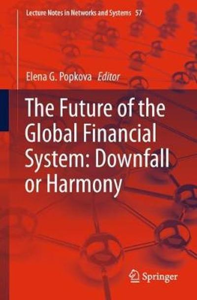 The Future of the Global Financial System: Downfall or Harmony - Elena G. Popkova