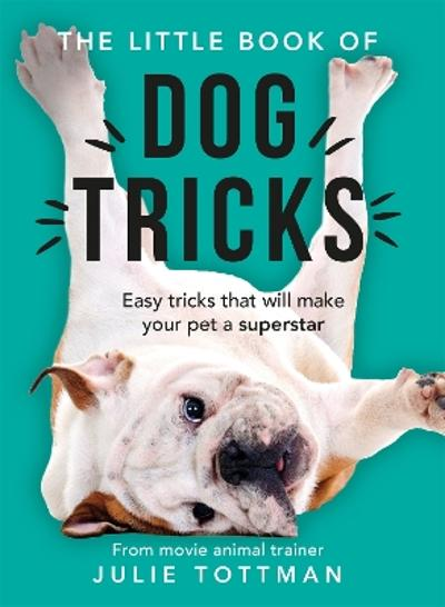 The Little Book of Dog Tricks - Julie Tottman