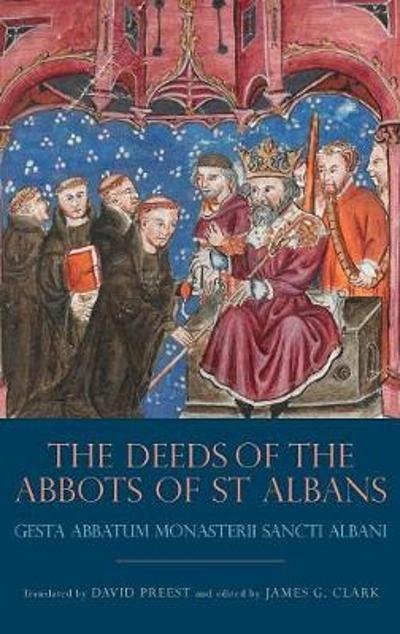 The Deeds of the Abbots of St Albans - James G. Clark