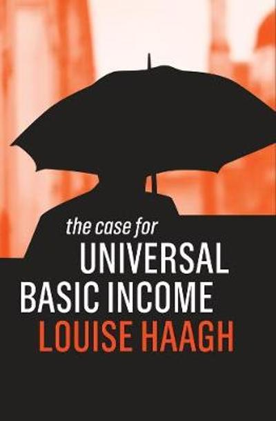 The Case for Universal Basic Income - Louise Haagh