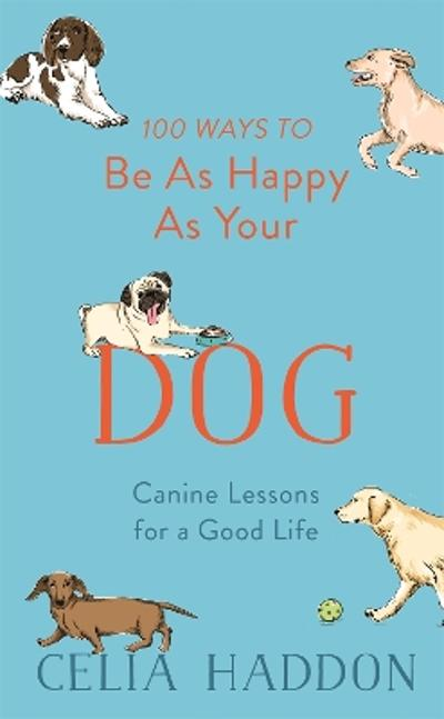 100 Ways to Be As Happy As Your Dog - Celia Haddon