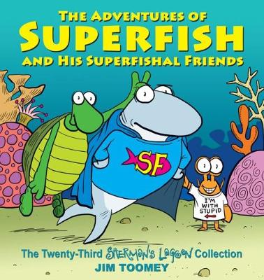 The Adventures of Superfish and His Superfishal Friends - Jim Toomey