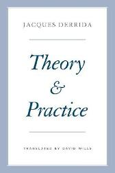 Theory and Practice - Jacques Derrida David Wills