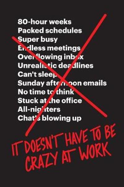 It Doesn't Have to Be Crazy at Work - Jason Fried