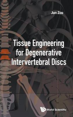Tissue Engineering For Degenerative Intervertebral Discs - Jun Zou