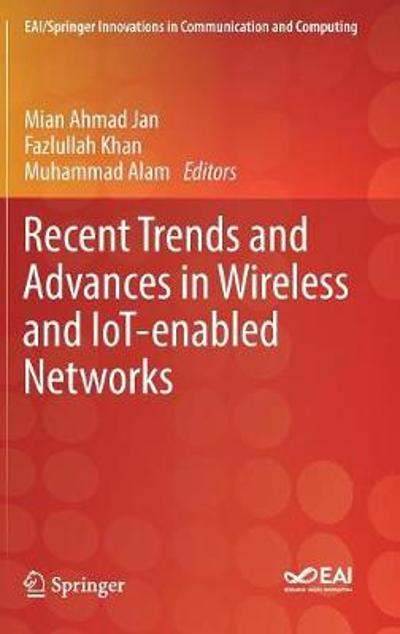 Recent Trends and Advances in Wireless and IoT-enabled Networks - Mian Ahmad Jan