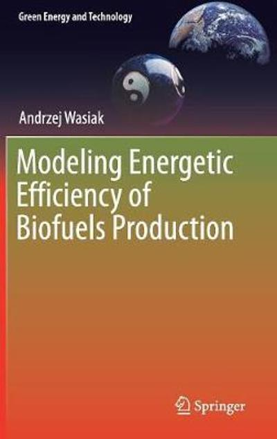 Modeling Energetic Efficiency of Biofuels Production - Andrzej Wasiak