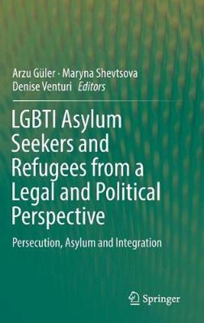 LGBTI Asylum Seekers and Refugees from a Legal and Political Perspective - Arzu Guler