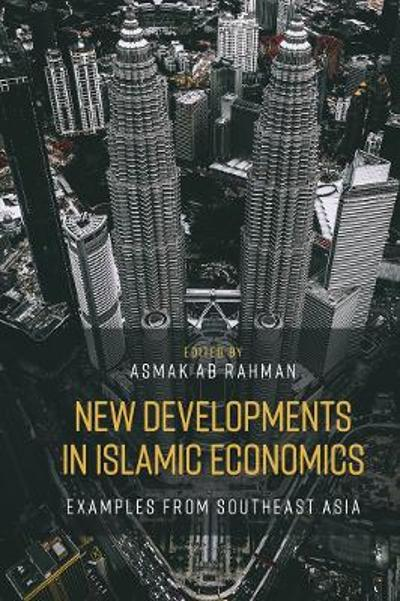 New Developments in Islamic Economics - Asmak Ab Rahman
