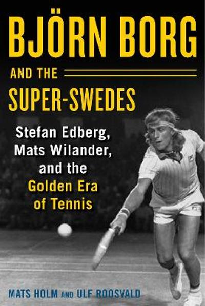 Bjoern Borg and the Super-Swedes - Mats Holm