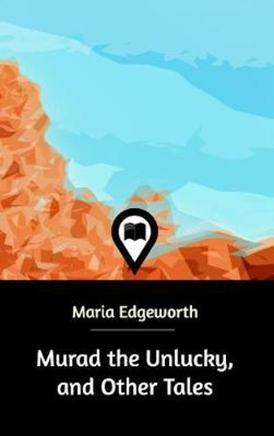 Murad the Unlucky, and Other Tales - Maria Edgeworth