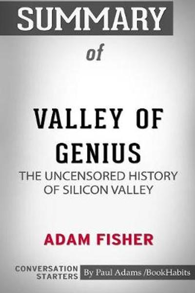 Summary of Valley of Genius by Adam Fisher - Paul Adams / Bookhabits