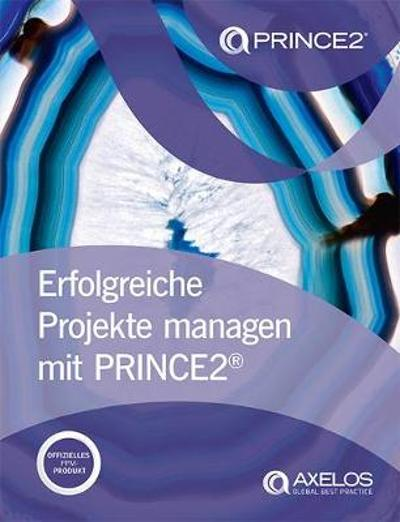 Erfolgreiche projekte managen mit PRINCE2 [German print version of Managing successful projects with PRINCE2] - AXELOS