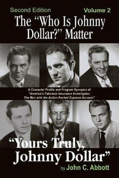 The Who Is Johnny Dollar? Matter Volume 2 (2nd Edition) - John C Abbott