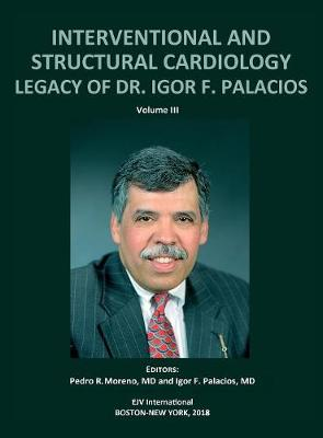 Interventional and Structural Cardiology. Legacy of Dr. Igor F. Palacios, Vol III - Pedro Moreno