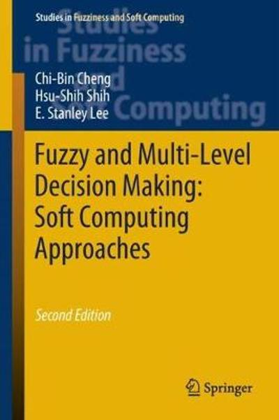 Fuzzy and Multi-Level Decision Making: Soft Computing Approaches - Chi-Bin Cheng