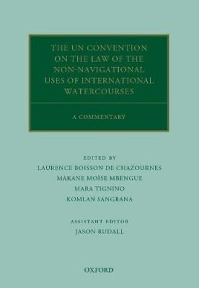 The UN Convention on the Law of the Non-Navigational Uses of International Watercourses - Laurence Boisson de Chazournes