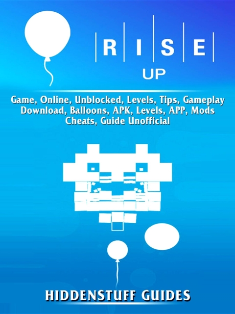 Rise Up Game, Online, Unblocked, Levels, Tips, Gameplay, Download, Balloons, APK, Levels, APP, Mods, Cheats, Guide Unofficial - Hiddenstuff Guides