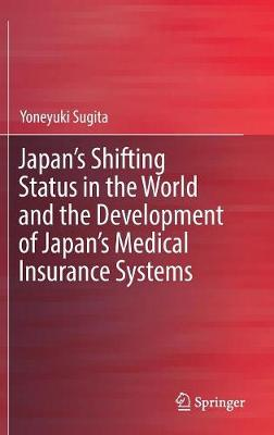 Japan's Shifting Status in the World and the Development of Japan's Medical Insurance Systems - Yoneyuki Sugita