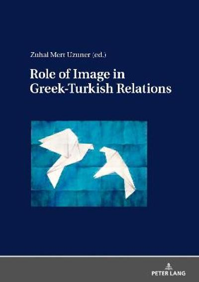 Role of Image in Greek-Turkish Relations - Zuhal Mert Uzuner