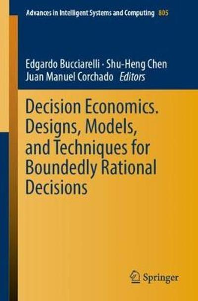 Decision Economics. Designs, Models, and Techniques  for Boundedly Rational Decisions - Edgardo Bucciarelli