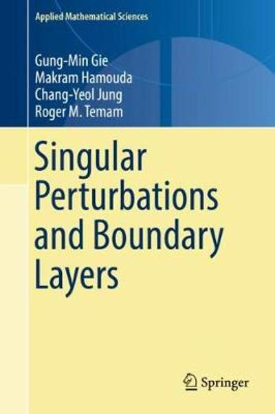 Singular Perturbations and Boundary Layers - Gung-Min Gie