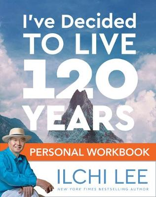 I'Ve Decided to Live 120 Years Personal Workbook - Ilchi Lee
