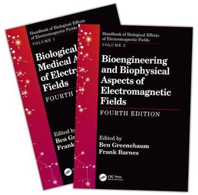 Handbook of Biological Effects of Electromagnetic Fields, Fourth Edition - Two Volume Set - Ben Greenebaum