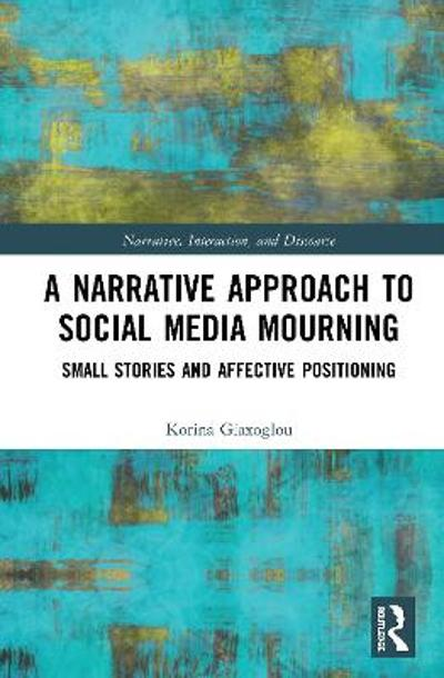 A Narrative Approach to Social Media Mourning - Korina Giaxoglou