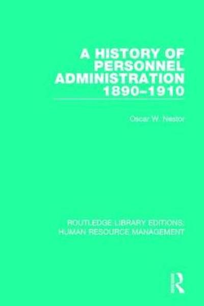 A History of Personnel Administration 1890-1910 - Oscar W. Nestor