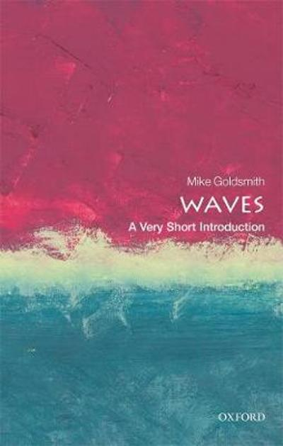 Waves: A Very Short Introduction - Mike Goldsmith