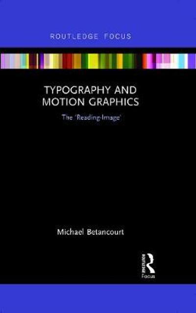 Typography and Motion Graphics: The 'Reading-Image' - Michael Betancourt