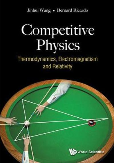 Competitive Physics: Thermodynamics, Electromagnetism And Relativity - Jinhui Wang