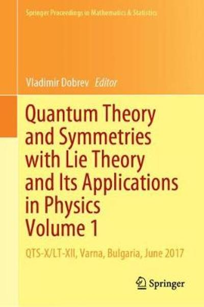 Quantum Theory and Symmetries with Lie Theory and Its Applications in Physics Volume 1 - Vladimir Dobrev